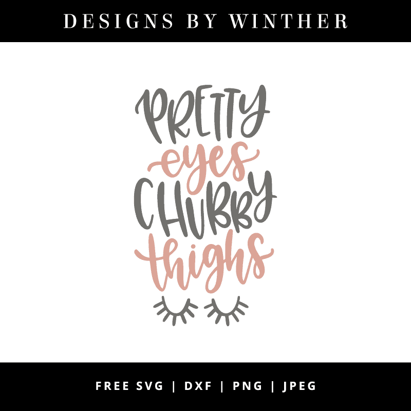 Download Free Pretty Eyes Chubby Thighs SVG DXF PNG & JPEG ...