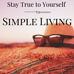 Stay True to Yourself through Simple Living