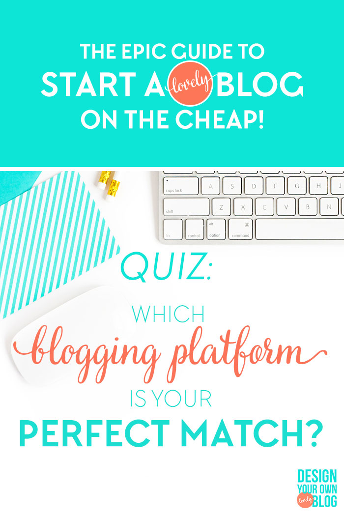The Epic Guide to Start a (lovely) Blog on the Cheap! Take the quiz and find out which blogging platform is your perfect match! Take the quiz and see the full epic guide at www.DesignYourOwnBlog.com