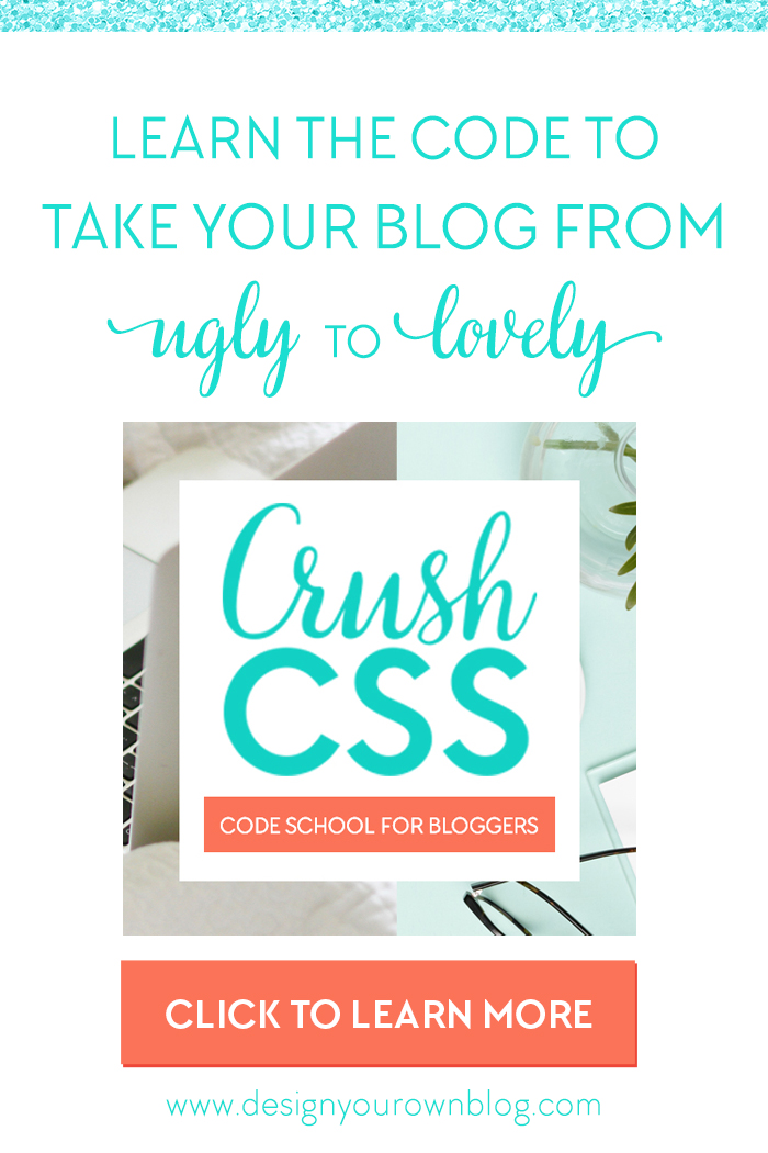 Crush CSS! Code School for Bloggers. Learn the code to take your blog from ugly to lovely!