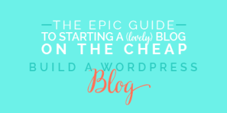 The Epic Guide to Start a (lovely) Blog on the Cheap // 02: Build a WordPress Blog in 15 Minutes Plus Get a Free Copy of My eBook!