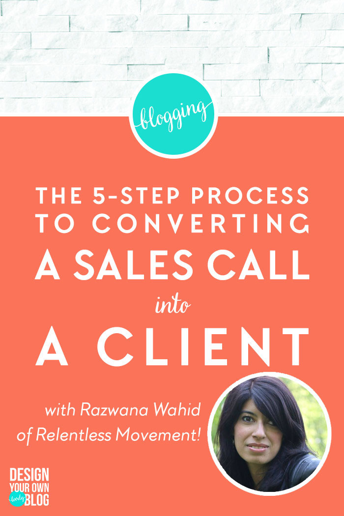 Smart Business Design: The 5 Step Process to Converting Sales Calls into Paying Clients! With Razwana Wahid on www.DesignYourOwnBlog.com