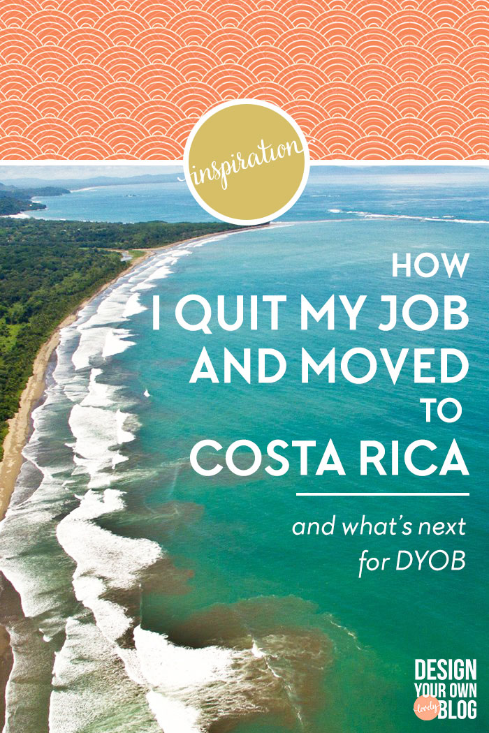 How I quit my job and moved to Costa Rica. The story behind the creator of DesignYourOwnBlog.com.