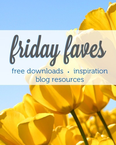 Friday Faves! free downloads | inspiration | blog resources