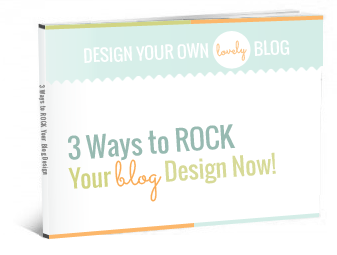 3 Ways to ROCK Your Blog Design Now! Free ebook from www.DesignYourOwnBlog.com