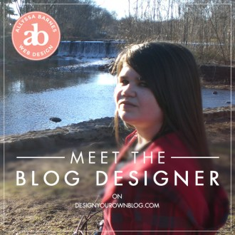 Meet the Blog Designer Series: Allyssa Barnes on DesignYourOwnBlog.com.