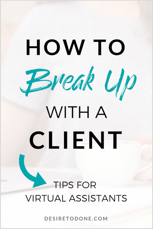 Hey virtual assistant! Is it time to break up with a client? Here's how to let your client go without burning any bridges.