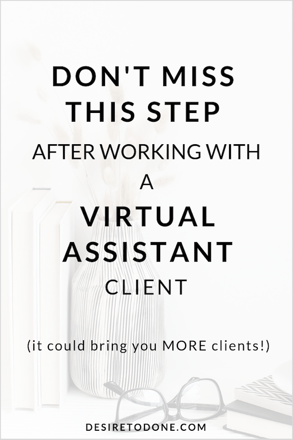You snagged a new client, did an amazing job for them, and now the project is complete…or is it? Before you say thanks and adios, there's one more thing you need to do. This one step often gets overlooked by virtual assistants, and yet it has the potential to help you land even MORE clients. #virtualassistant #getclients