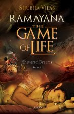Ramayana The Game of Life Shattered Dreams : Book Review
