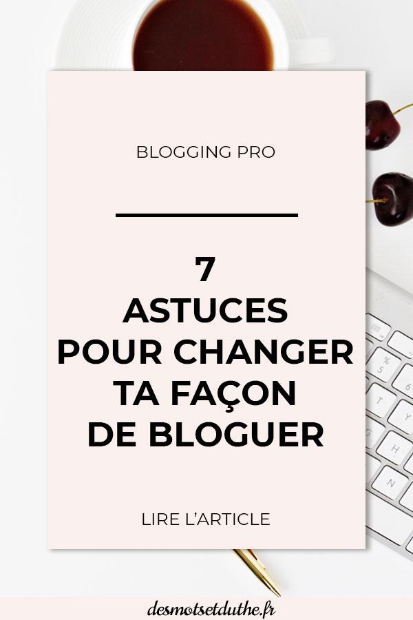 7 astuces pour changer ta façon de bloguer