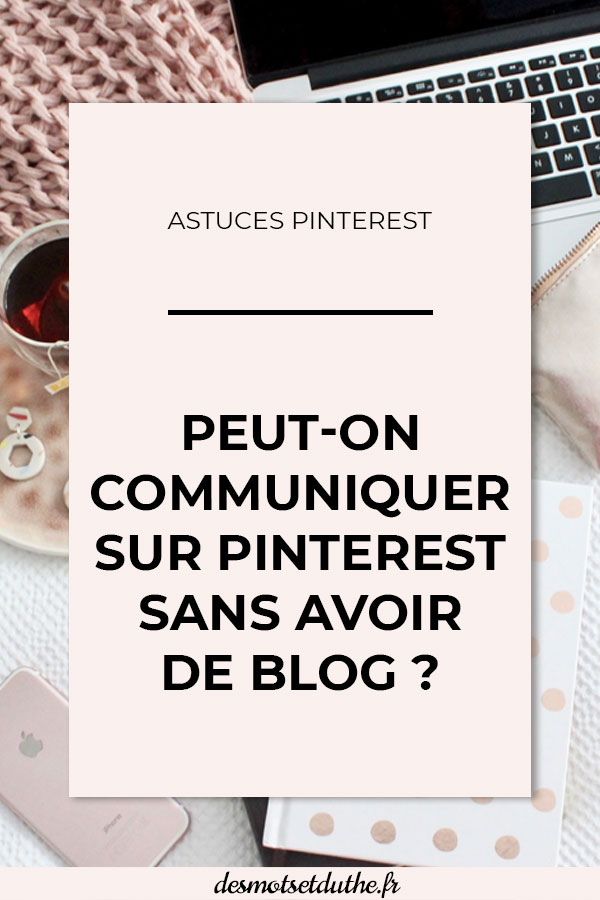 Peut-on communiquer sur Pinterest sans avoir de blog ?