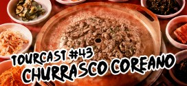 Tourcast 43 – Churrasco Coreano