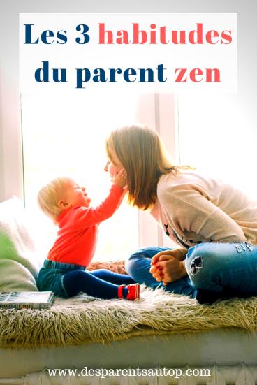 Les 3 habitudes pour être un parent zen au quotidien