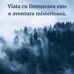 Viata cu Dumnezeu este o aventura misterioasa