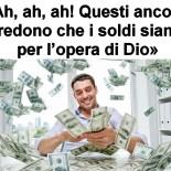 «Ah, ah, ah! Questi ancora credono che i soldi siano per l'opera di Dio»