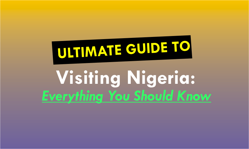 The Ultimate Guide to Visiting Nigeria: Everything You Need to Know