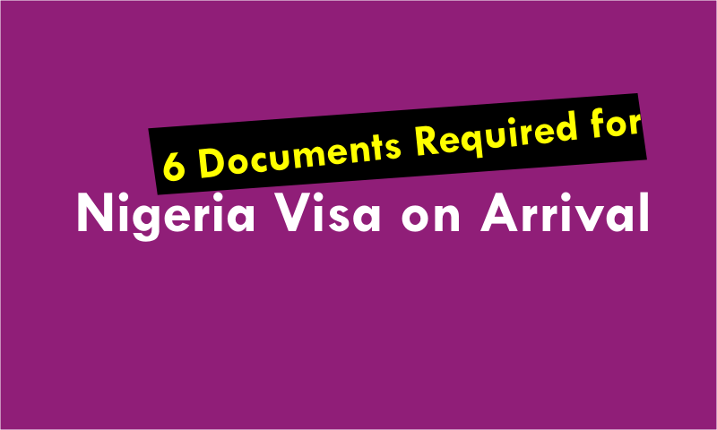 6 Documents You Must Have Before Getting a Nigerian Visa on Arrival