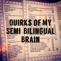 Quirks Of My Semi-Bilingual Brain