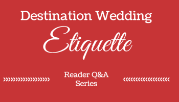 Destination Wedding Etiquette Questions