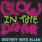 Glow In The Dark Destroy Nate Allen Press