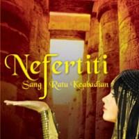 #51 Nefertiti : Sang Ratu Keabadian