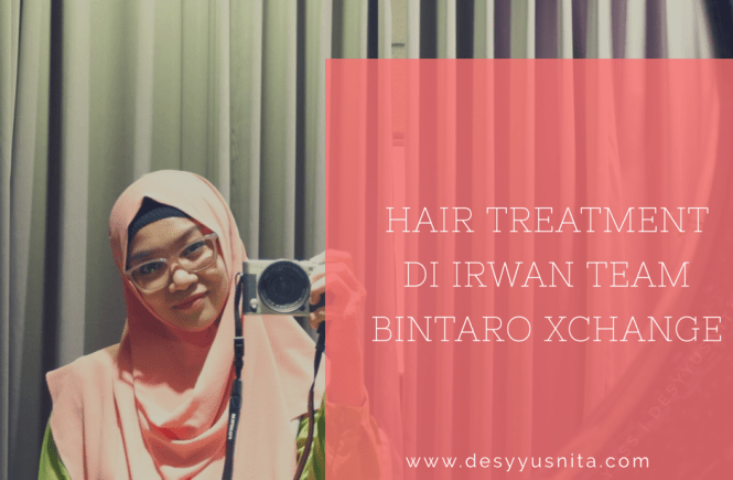 Irwan Team, Bintaro Xchange, Perawatan Rambut, Clozetteid, Clozette Indonesia, Hair Treatment, Hair Spa, Ladies Room