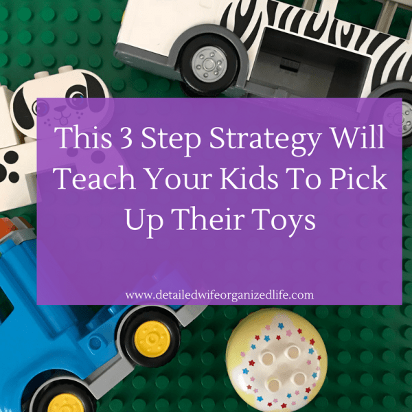 This 3 Step Strategy Will Teach Your Kids To  Pick Up Their Toys