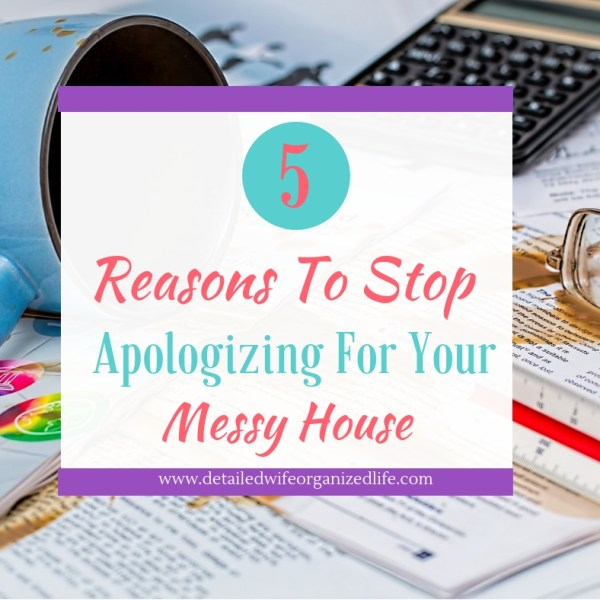 5 Reasons To Stop Apologizing For Your Messy House