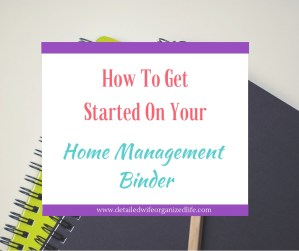 How To Get Started On Your Home Management Binder