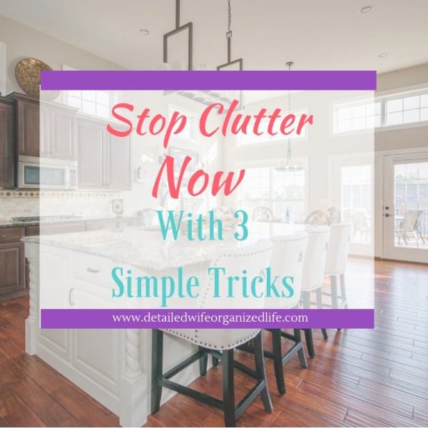 Stop Clutter Now With 3 Simple Tricks