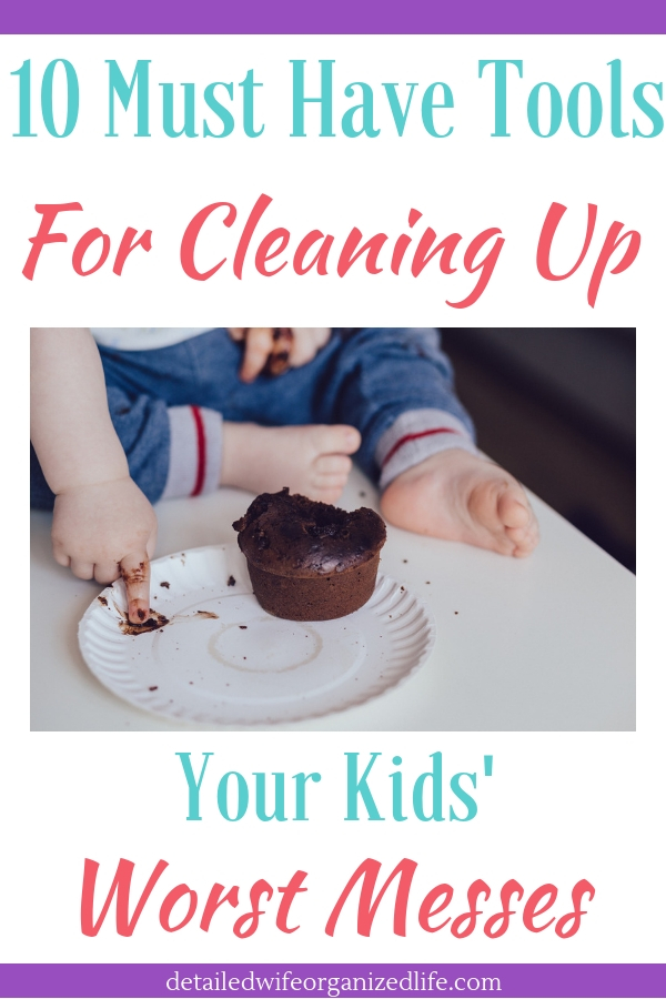 10 Must Have Tools for Cleaning Up Your Kids' Worst Messes