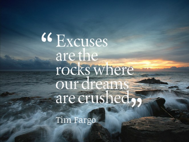 excuses-are-rocks-where-our-dreams-are-crushed