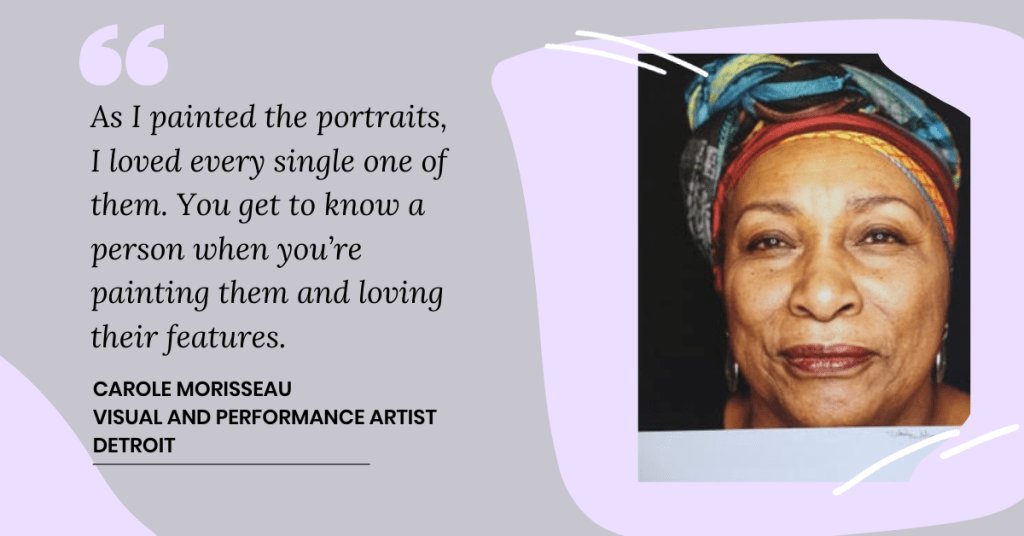 "Carole Morisseau is pictured in a block with the quote, ""As I painted the portraits, I loved every single one of them. ""You get to know a person when you're painting them and loving their features."