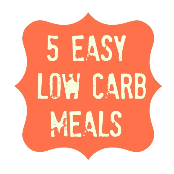 5 Easy Low Carb Meals - Detours in Life