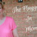 Announcing The Plugged in Mom!