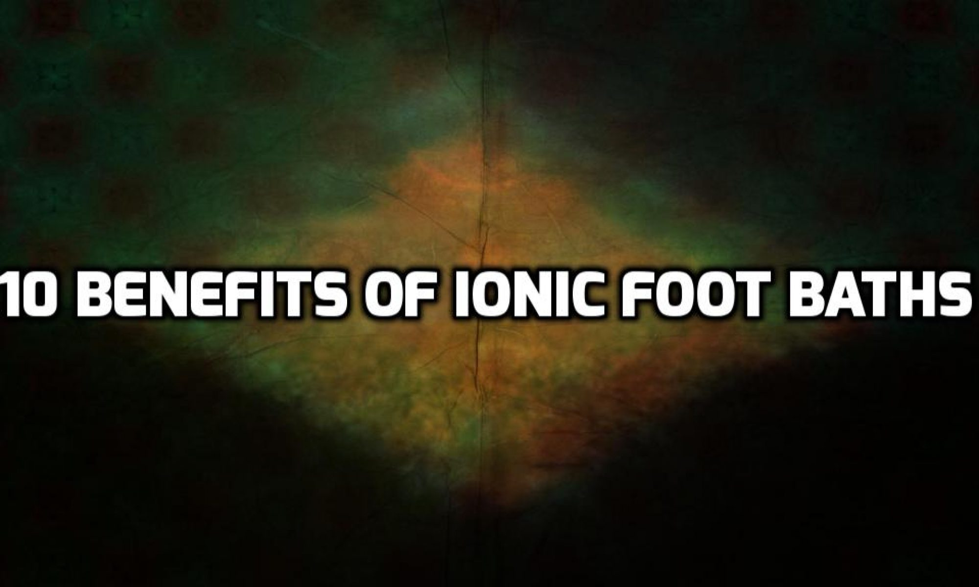 10 Benefits Of Ionic Foot Bath
