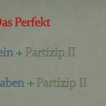 Das Perfekt (sein/haben + Partizip II)
