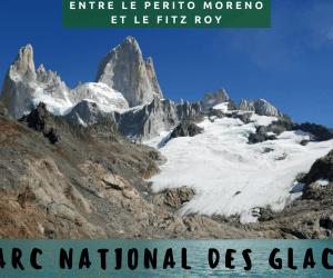 Découvrir le parc national des glaciers, entre le Perito Moreno et le Fitz Roy