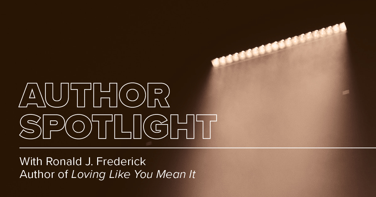 Author Spotlight: Dr. Ronald Frederick, Loving Like You Mean It