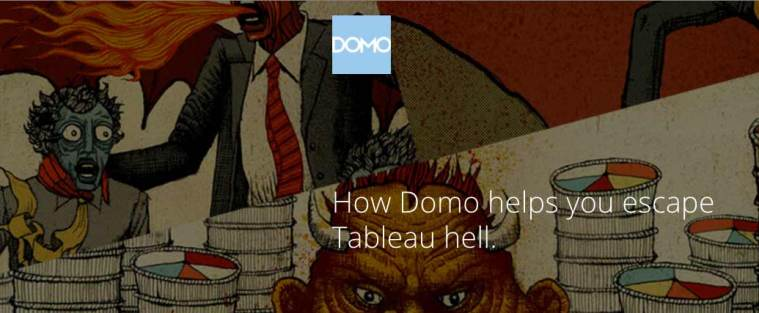 "Domo trying out the new negative marketing campaign with this ""how domo helps you escape tableau hell"""