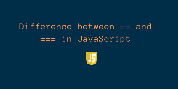 Difference between == and === with Examples in JavaScript