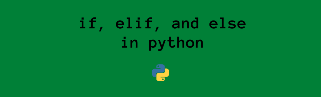 if, elif, and else in python