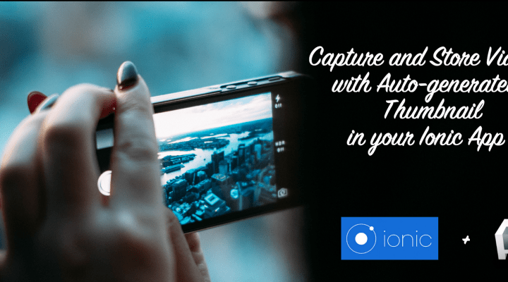 Capture and Store Videos with an Auto-generated Thumbnail in your Ionic App