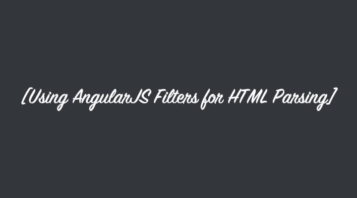 Using AngularJS Filters for HTML Parsing