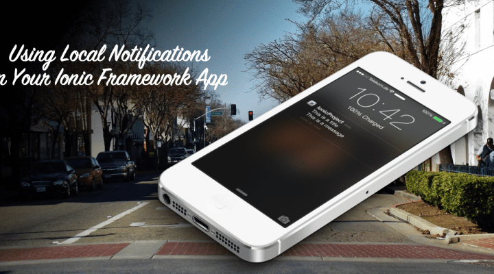 Using Local Notifications In Your Ionic Framework App