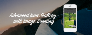 How To Create An Advanced Ionic Gallery with Image Zooming