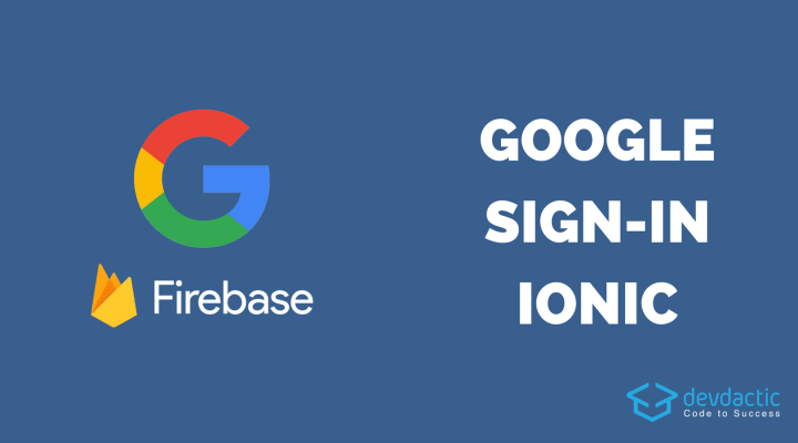 Ionic Google Login with Firebase - Devdactic
