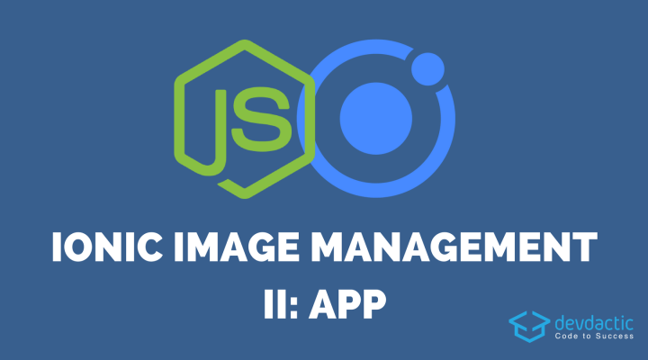 Ionic Image Upload and Management with Node js - Part 2: Ionic App
