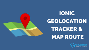 Building an Ionic Geolocation Tracker with Google Map and Track Drawing