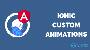 How to Create Custom Ionic 4 Animations & Transitions
